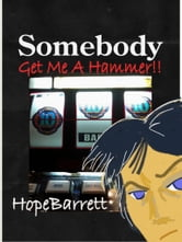 Somebody Get Me A Hammer!! ebook by Hope Barrett