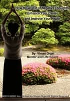 How to Get Rid of Negative Thoughts, Enhance Your Career and Improve Your Health ebook by Vivian Orgel