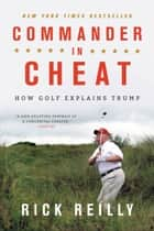 Commander in Cheat - How Golf Explains Trump ebook by