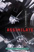 Assimilate: A Critical History of Industrial Music - A Critical History of Industrial Music ebook by S. Alexander Reed