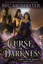 Curse of Darkness - Fae fantasy romance ebook by Bec McMaster