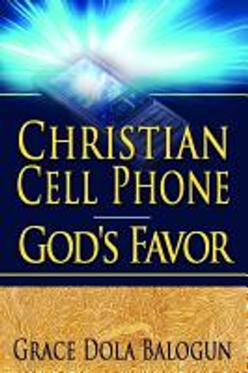 Christian Cell Phone God's Favor ebook by None Grace Dola Balogun None,None Lisa Hainline None