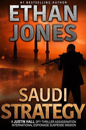 The Saudi Strategy: A Justin Hall Spy Thriller - Assassination International Espionage Suspense Mission - Book 8 ebook by Ethan Jones
