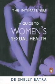 The Intimate Self - A Guide To Women's Sexual Health ebook by Dr Shelly Batra