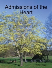 Admissions of the Heart ebook by Michael Yager