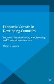 Economic Growth in Developing Countries - Structural Transformation, Manufacturing and Transport Infrastructure ebook by M.L. Lakhera