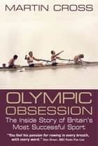 Olympic Obsession: The Inside Story of Britain's Most Successful Sport ebook by Martin Cross