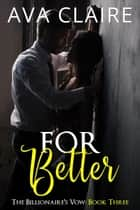 For Better - The Billionaire's Vow, #3 ebook by Ava Claire