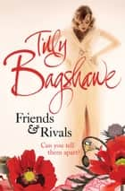 Friends and Rivals eBook by Tilly Bagshawe