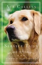 Service Tails - More Stories of Man's Best Hero ebook by Ace Collins