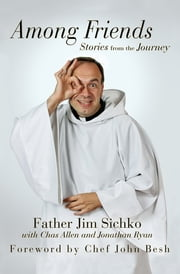 Among Friends - Stories from the Journey ebook by Father Jim Sichko, Chef John Besh, Jonathan Ryan,...