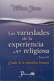 Las variedades de la experiencia religiosa. Tomo II ebook by William James