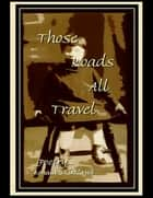 Those Roads All Travel ebook by Ronald Kirkland