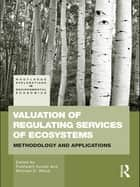 Valuation of Regulating Services of Ecosystems - Methodology and Applications ebook by Pushpam Kumar, Michael D. Wood