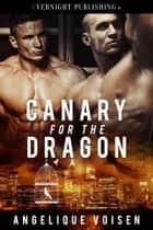 Canary for the Dragon ebook by Angelique Voisen