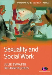 Sexuality and Social Work ebook by Miss Julie Bywater,Rhiannon Jones
