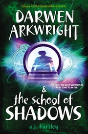 Darwen Arkwright and the School of Shadows ebook by A. J. Hartley