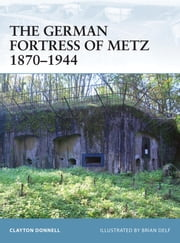 The German Fortress of Metz 1870-1944 ebook by Clayton Donnell,Brian Delf