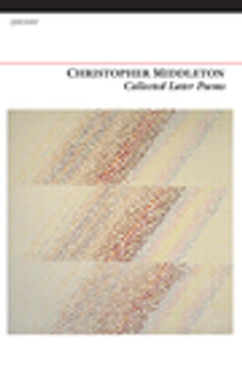 Collected Later Poems ebook by Christopher Middleton