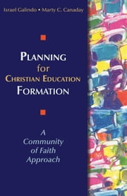 Planning for Christian Education Formation: A Community of Faith Approach ebook by Israel Galindo,Marty C. Canaday