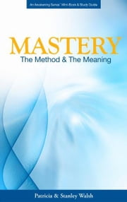 Mastery: The Method and the Meaning ebook by Patricia & Stanley Walsh
