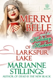 Merry Belle and the Holiday Hookers of Larkspur Lake ebook by Marianne Stillings