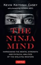 The Ninja Mind ebook by Kevin Keitoshi Casey,Stephen K. Hayes