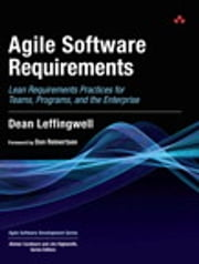 Agile Software Requirements - Lean Requirements Practices for Teams, Programs, and the Enterprise ebook by Dean Leffingwell