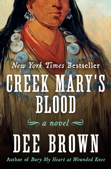 Creek Mary's Blood: A Novel - A Novel ebook by Dee Brown