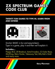 ZX Spectrum Games Code Club: Twenty Fun Games To Code and Learn ebook by Gary Plowman