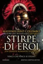 Stirpe di eroi eBook by Massimiliano Colombo