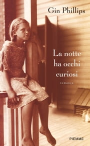 La notte ha occhi curiosi ebook by Gin Phillips