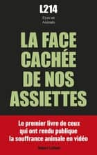 La Face cachée de nos assiettes ebook by EYES ON ANIMALS, L214