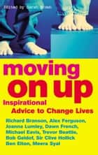 Moving On Up - Inspirational advice to change lives ebook by Sarah Brown