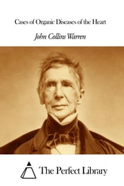 Cases of Organic Diseases of the Heart ebook by John Collins Warren