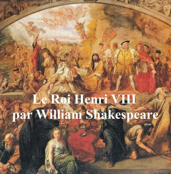 Le Roi Henri VIII (Henry VIII in French) ebook by William Shakespeare