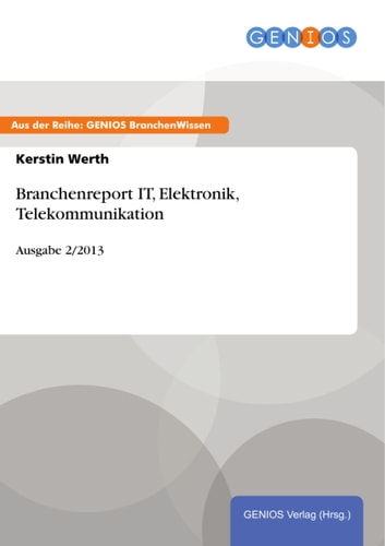 Branchenreport IT, Elektronik, Telekommunikation - Ausgabe 2/2013 ebook by Kerstin Werth