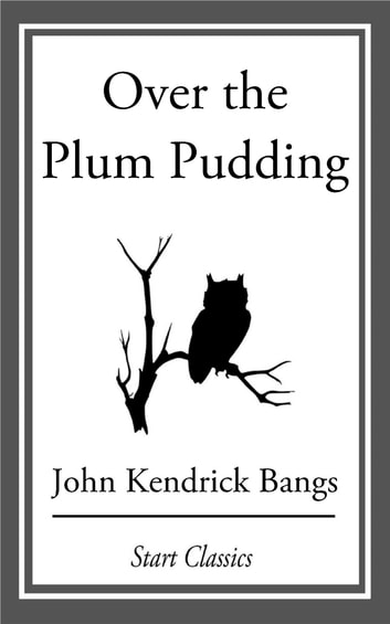 Over the Plum Pudding eBook by John Kendrick Bangs