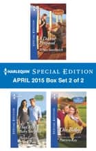 Harlequin Special Edition April 2015 - Box Set 2 of 2 - A Decent Proposal\The CEO's Baby Surprise\Oh, Baby! ebook by Teresa Southwick, Helen Lacey, Patricia Kay