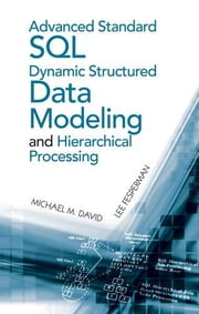 Advanced Standard SQL Dynamic Structured Data Modeling and Hierarchical Processing ebook by David, Michael M.