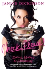 Check, Please! - Dating, Mating, and Extricating ebook by Janice Dickinson