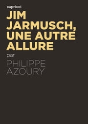 Jim Jarmusch, une autre allure ebook by Philippe AZOURY