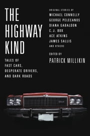 The Highway Kind: Tales of Fast Cars, Desperate Drivers, and Dark Roads - Original Stories by Michael Connelly, George Pelecanos, C. J. Box, Diana Gabaldon, Ace Atkins & Others ebook by Patrick Millikin