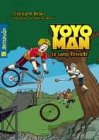 Yoyoman 3 : Le camp Virevolte ebook by Cristophe Bélair