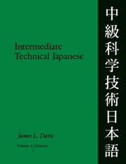 Intermediate Technical Japanese, Volume 2: Glossary ebook by Davis, James