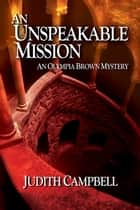 An Unspeakable Mission ebook by Judith Campbell