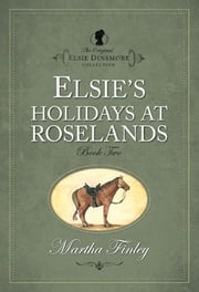 Elsies Holidays at Roselands ebook by Martha Finley
