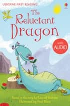 The Reluctant Dragon: Usborne First Reading: Level Four ebook by Katie Daynes, Fred Blunt