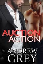 Auction Action ebook by Andrew Grey