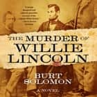 The Murder of Willie Lincoln - A Novel Áudiolivro by Burt Solomon, Roger Wayne
